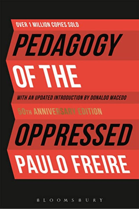Pedagogy of the Oppressed:  50th Anniversary Edition by Paulo Freire