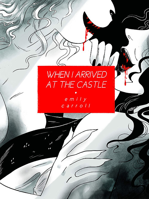 When I Arrived at the Castle by Emily Carroll