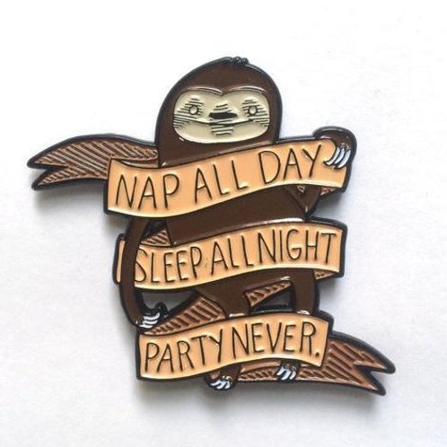 Nap All Day, Sleep All Night, Party Never Pin