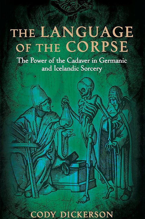 Language of the Corpse: The Power of the Cadaver in Germanic & Icelandic Sorcery