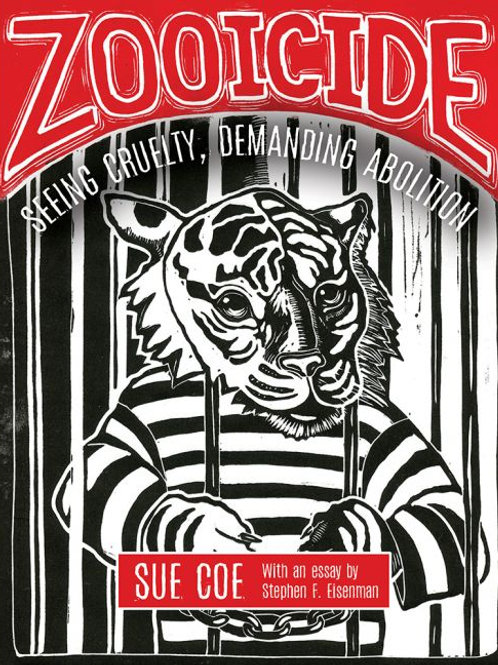 Zooicide: Seeing Cruelty, Demanding Abolition by Sue Coe