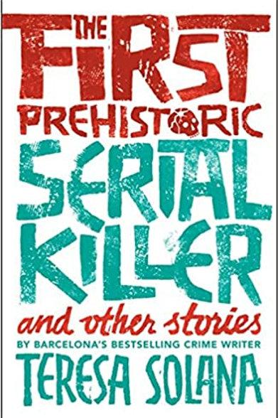 The First Prehistoric Serial Killer by Teresa Solana