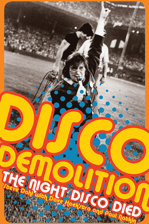 Disco Demolition: The Night Disco Died by Dave Hoekstra with Steve Dahl