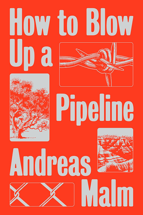 How to Blow Up a Pipeline: Learning to Fight in a World on Fire by Andreas Malm