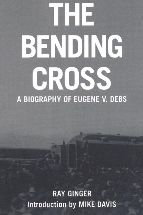 The Bending Cross: A Biography of Eugene V. Debs