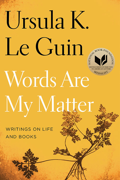 Words Are My Matter: Writings on Life and Books by Ursula K. Le Guin