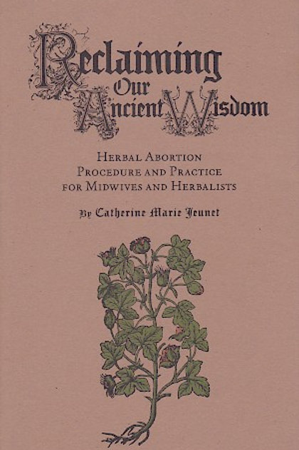 Reclaiming Our Ancient Wisdom: Herbal Abortion Procedure and Practice...