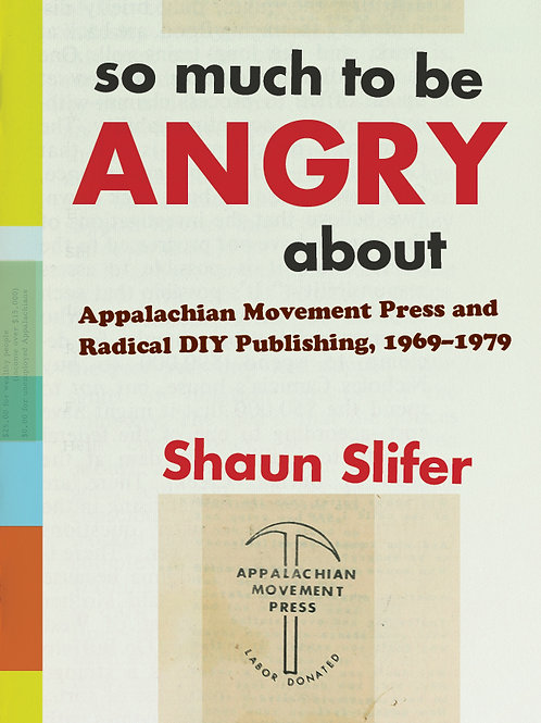 So Much to Be Angry About: Appalachian Movement Press and Radical DIY Publishing