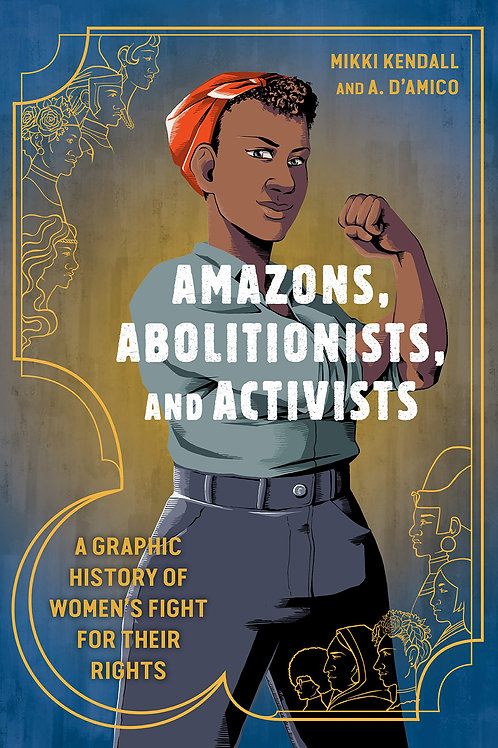 Amazons, Abolitionists, and Activists: A Graphic History of Women's Fight for...