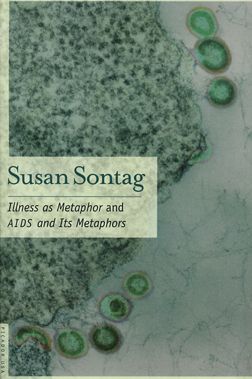 Illness as Metaphor and AIDS and Its Metaphors by Susan Sontag