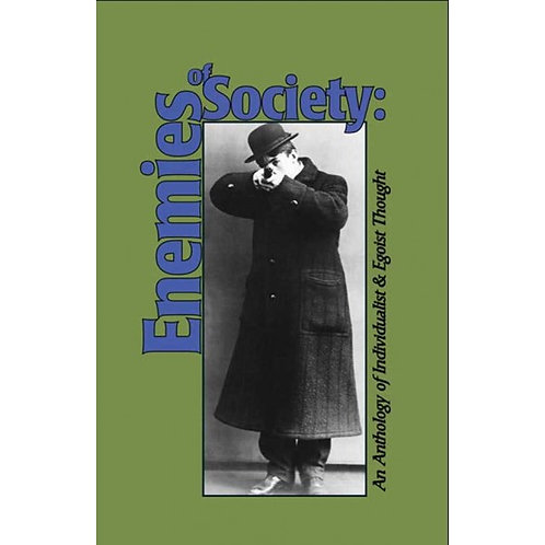 Enemies of Society: An Anthology of Individualist & Egoist Thought