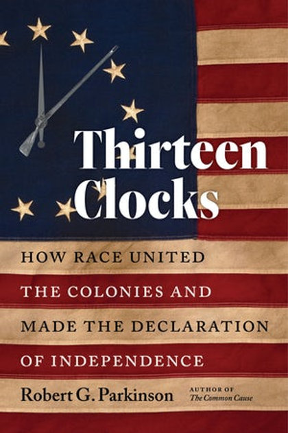 Thirteen Clocks: How Race United the Colonies and Made the Declaration of...