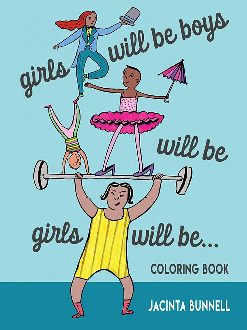 Girls Will Be Boys Will Be Girls Will Be... Coloring Book by Jacinta Bunnell