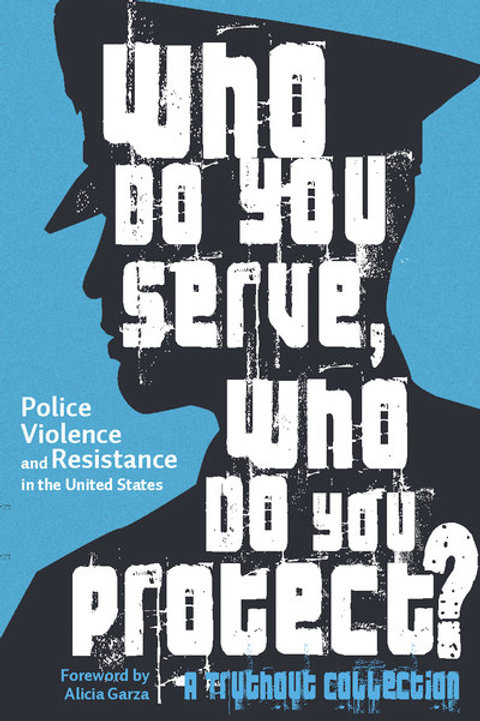 Who Do You Serve, Who Do You Protect? Police Violence and Resistance...