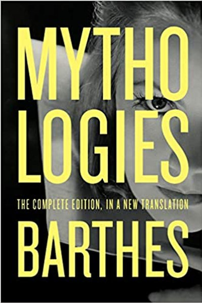 Mythologies: The Complete Edition, in a New Translation by Roland Barthes