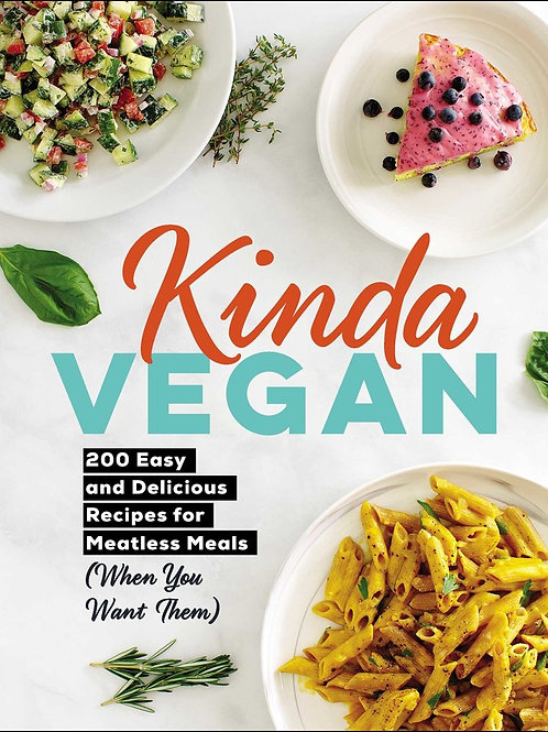 Kinda Vegan: 200 Easy and Delicious Recipes for Meatless Meals
