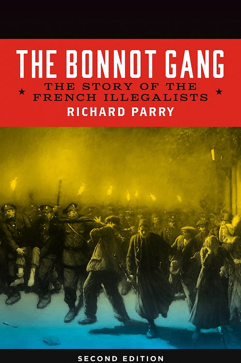 Bonnot Gang: The Story of the French Illegalists