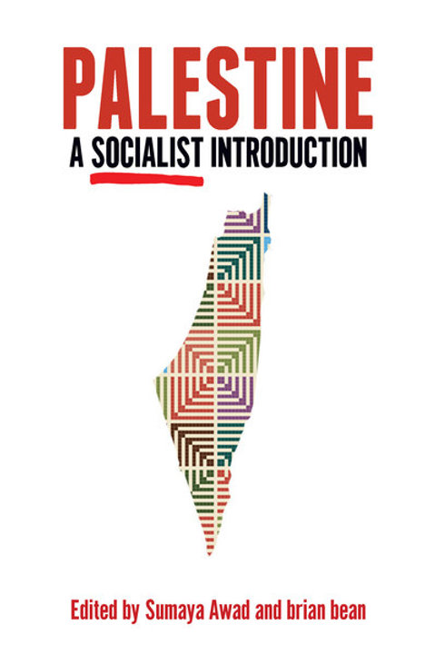 Palestine: A Socialist Introduction edited by Sumaya Awad and Brian Bean