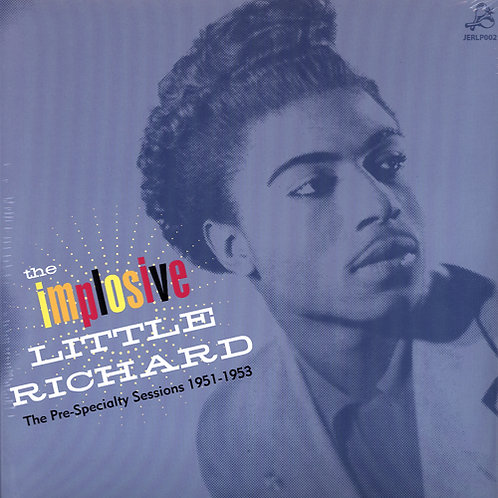 The Implosive Little Richard: The Pre-Specialty Sessions 1951-1953