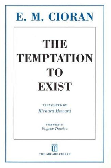 The Temptation to Exist by E. M. Cioran