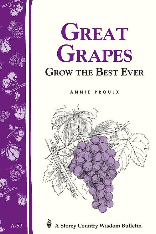 Great Grapes: Grow the Best Ever (Storey's Country Wisdom Bulletin A-53)