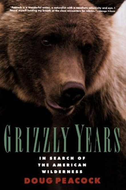 Grizzly Years: In Search of the American Wilderness by Doug Peacock