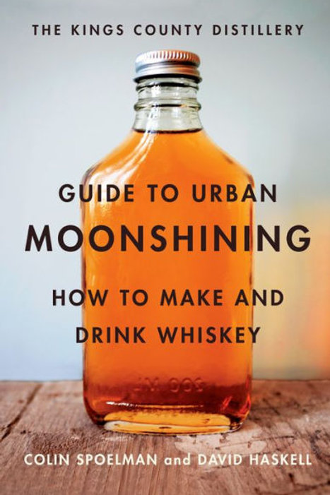The Kings County Distillery Guide to Urban Moonshining (used)