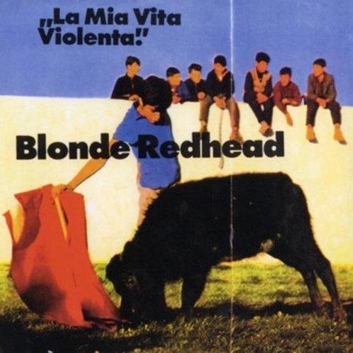 Blonde Redhead, La MiaVita Violenta