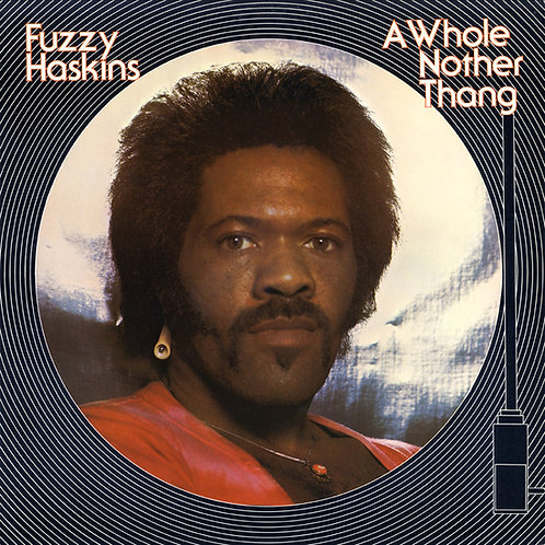 """Fuzzy Haskins, """"A Whole Nother Thang"""""""