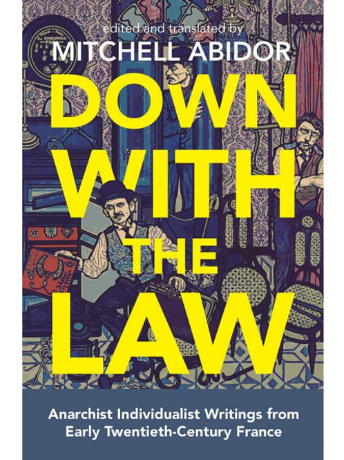 Down with the Law: Anarchist Writings from Early Twentieth-Century France