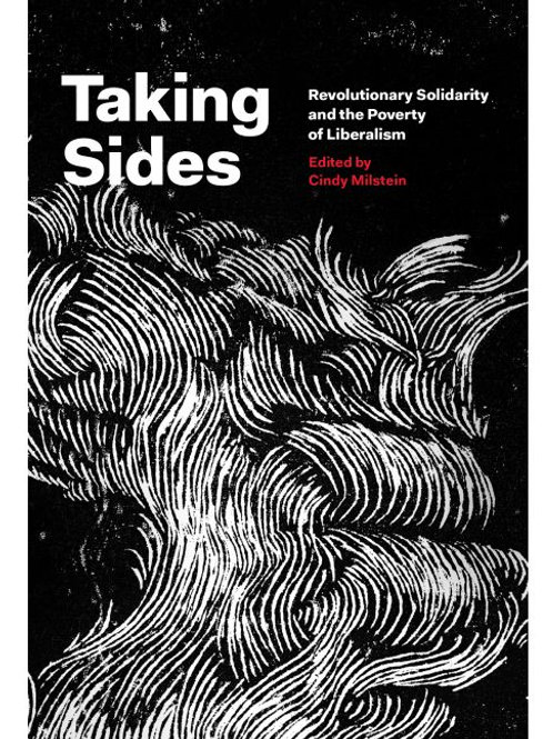 Taking Sides: Revolutionary Solidarity and the Poverty of Liberalism