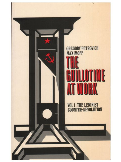 The Guillotine At Work, Vol. 1: The Leninist Counter-Revolution (used)