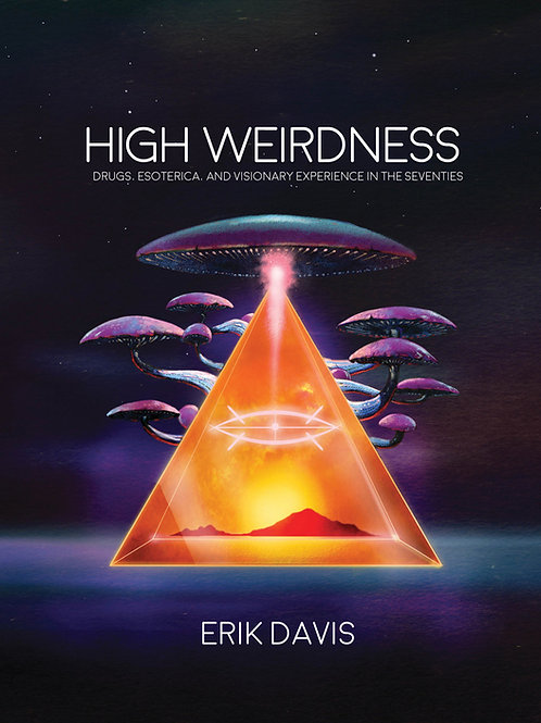 High Weirdness: Drugs, Esoterica, and Visionary Experience in the Seventies