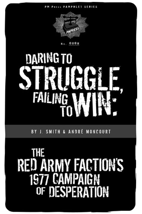 Daring to Struggle, Failing To Win: The Red Army Faction's 1977 Campaign...