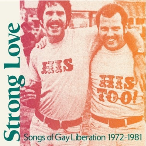 Strong Love: Songs of Gay Libertion 1972-81