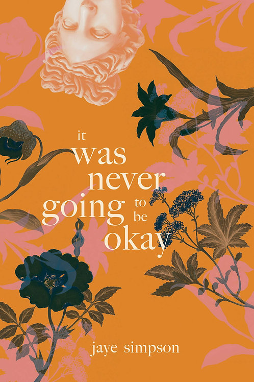 It Was Never Going to Be Okay by Jaye Simpson