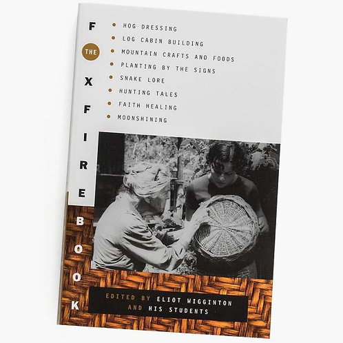 The Foxfire Book: Hog Dressing, Log Cabin Building, Mountain Crafts and Foods...