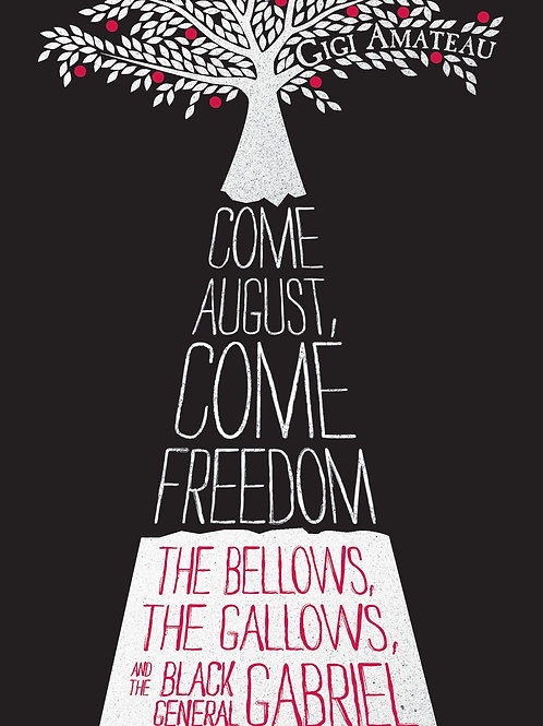 Come August, Come Freedom: The Bellows, the Gallows, & the Black General Gabriel