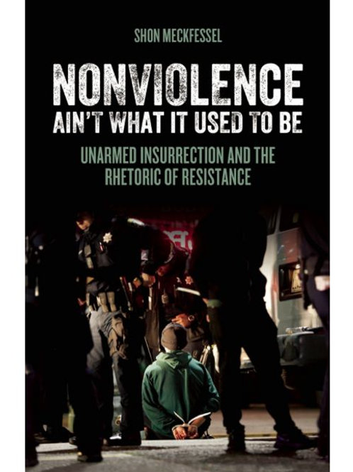 Nonviolence Ain't What It Used to Be: Unarmed Insurrection and the Rhetoric...