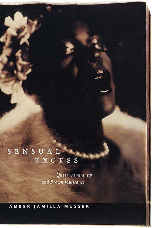 Sensual Excess: Queer Femininity and Brown Jouissance