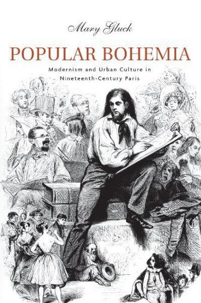 Popular Bohemia: Modernism and Urban Culture in Nineteenth-Century Paris