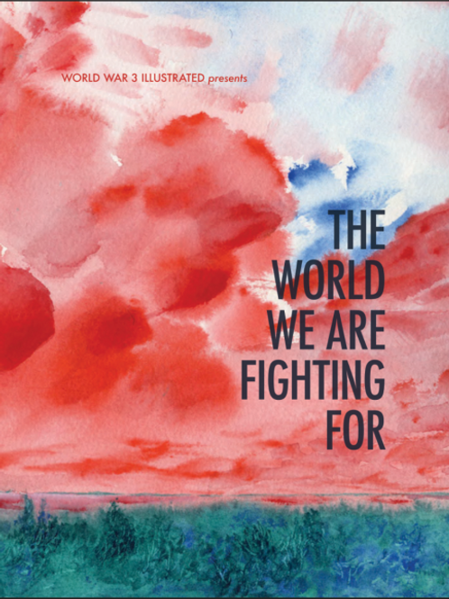 World War 3 Illustrated presents The World We Are Fighting For