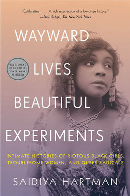 Wayward Lives, Beautiful Experiments: Intimate Histories of Riotous Black Girls