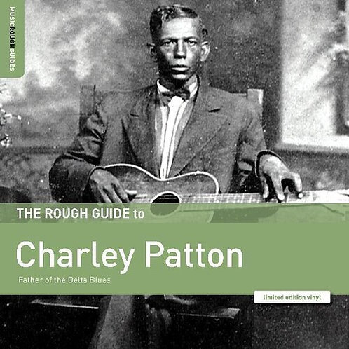 "Charley Patton, ""A Rough Guide to Charley Patton"""
