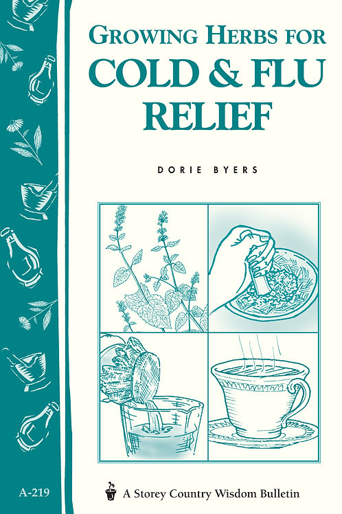 Growing Herbs for Cold & Flu Relief (Storey's Country Wisdom Bulletin A-219)