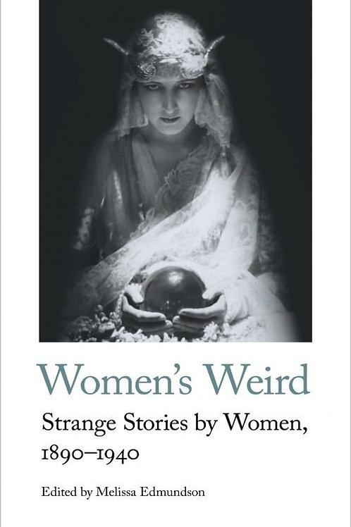 Women's Weird: Strange Stories by Women, 1890-1940