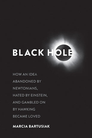 Black Hole:   How an Idea Abandoned by Newtonians, Hated by Einstein...