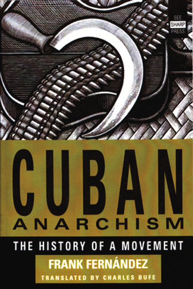 Cuban Anarchism: The History of a Movement by Frank Fernández