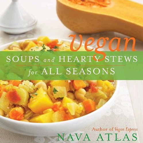 Vegan Soups and Hearty Stews for All Seasons by Nava Atlas (used)