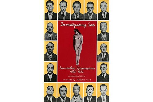 Investigating Sex: Surrealist Discussions 1928-1932 (used)